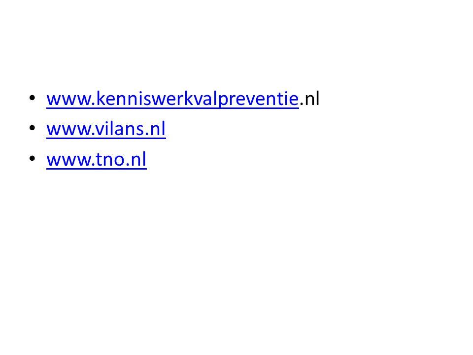 www.kenniswerkvalpreventie.nl www.vilans.nl www.tno.nl