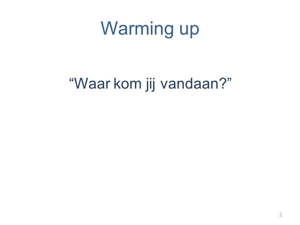 Warming up Waar kom jij vandaan