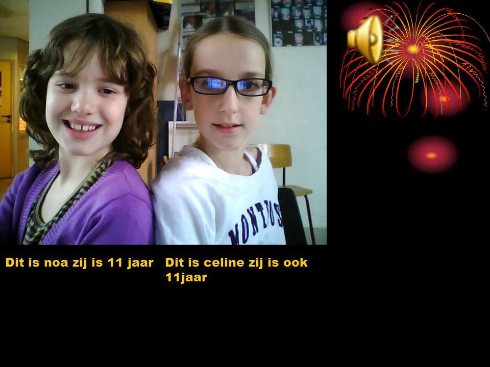 Dit is noa zij is 11 jaar Dit is celine zij is ook 11jaar