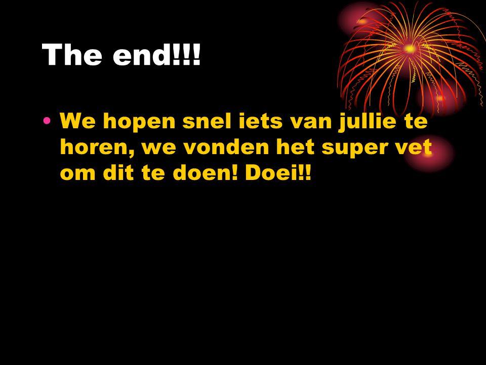 The end!!! We hopen snel iets van jullie te horen, we vonden het super vet om dit te doen! Doei!!