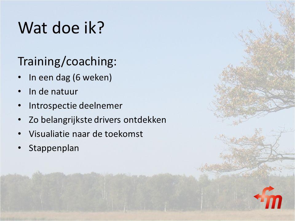Wat doe ik Training/coaching: In een dag (6 weken) In de natuur