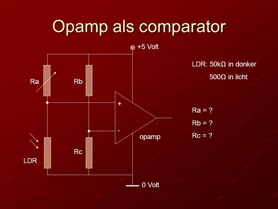 Opamp als comparator +5 Volt LDR: 50kΩ in donker 500Ω in licht Ra Rb +
