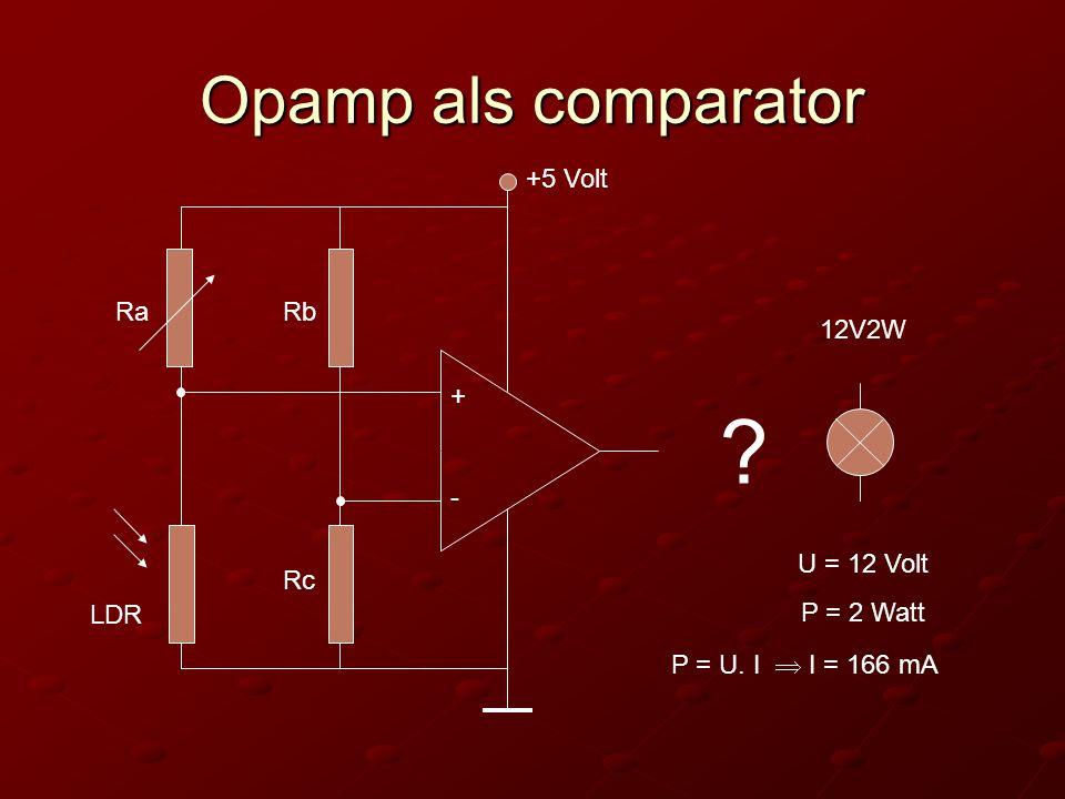 Opamp als comparator +5 Volt Ra Rb 12V2W + - U = 12 Volt P = 2 Watt