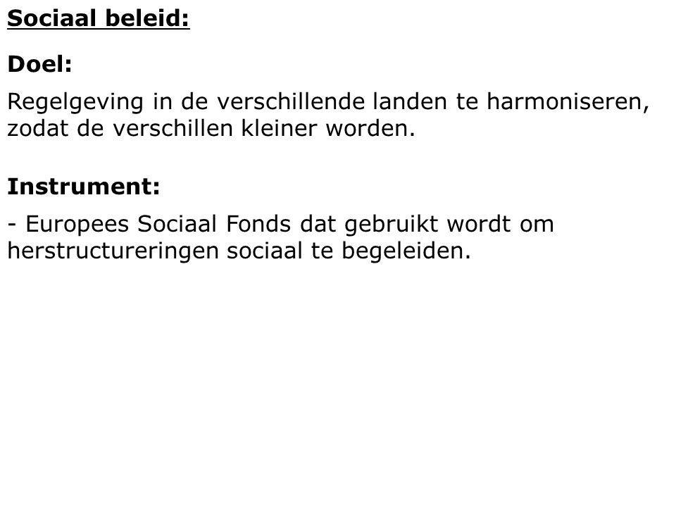 Sociaal beleid: Doel: Regelgeving in de verschillende landen te harmoniseren, zodat de verschillen kleiner worden.