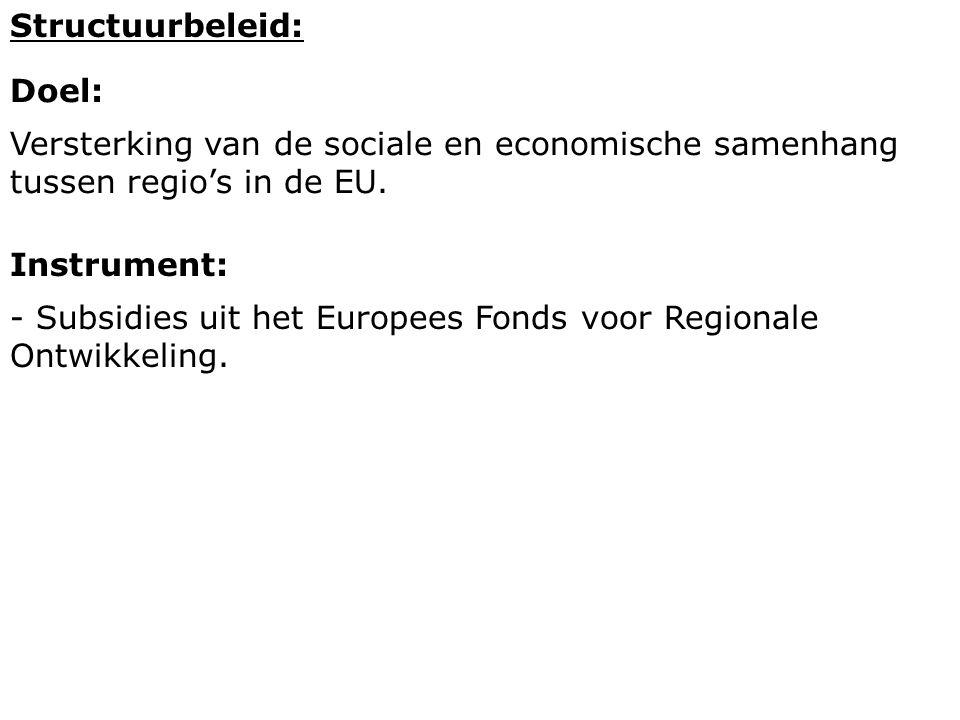 Structuurbeleid: Doel: Versterking van de sociale en economische samenhang tussen regio's in de EU.