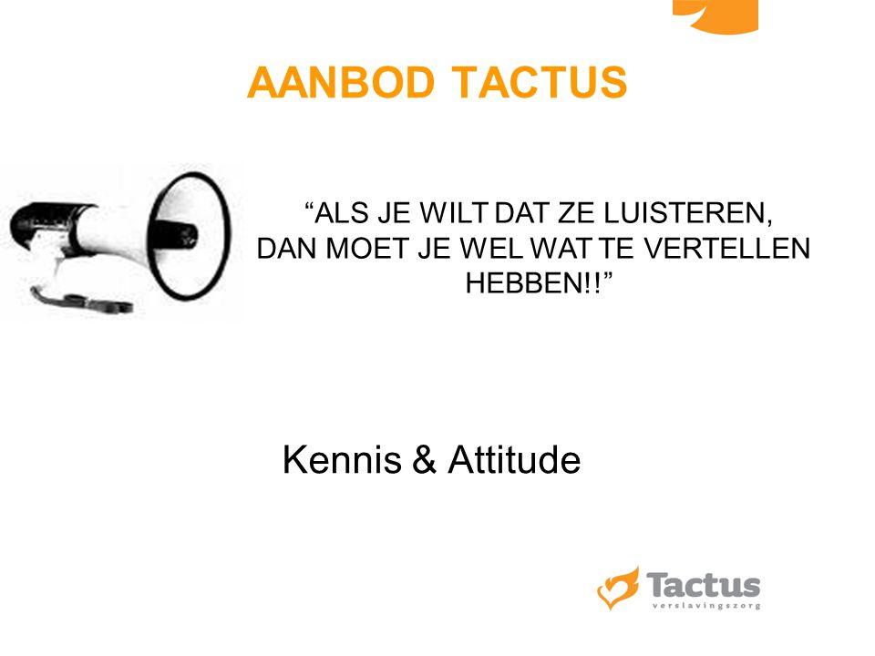 AANBOD TACTUS Kennis & Attitude ALS JE WILT DAT ZE LUISTEREN,