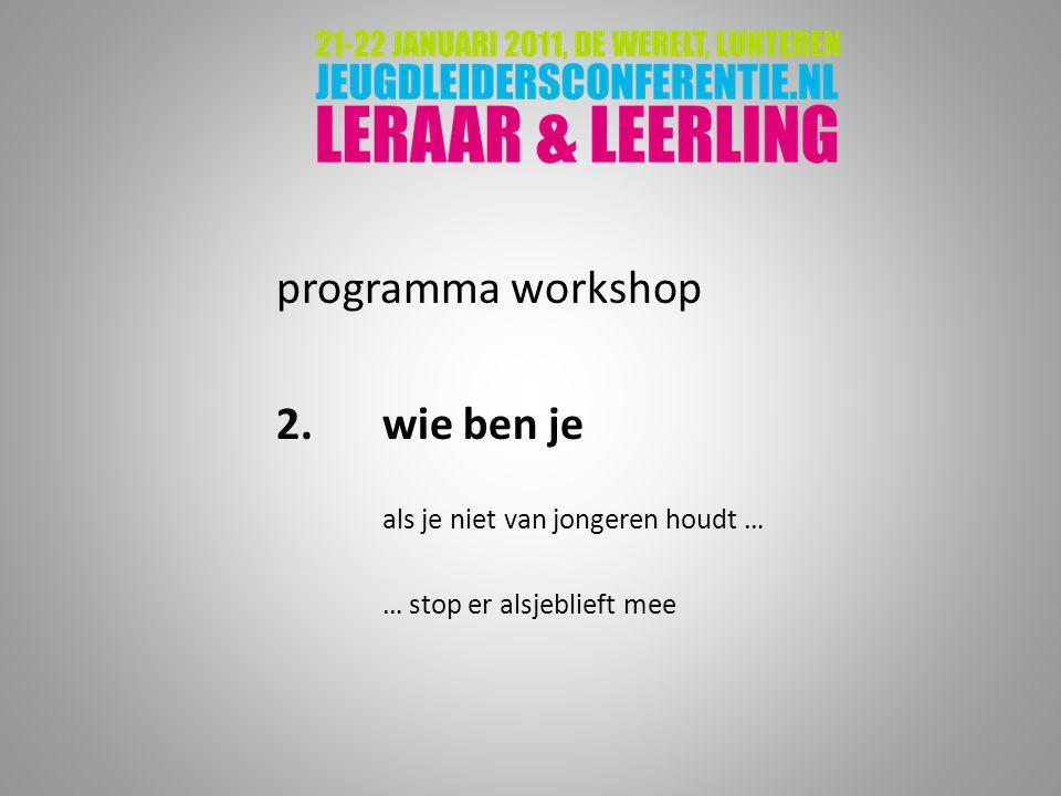 programma workshop 2. wie ben je als je niet van jongeren houdt …