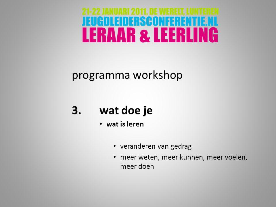 programma workshop 3. wat doe je wat is leren veranderen van gedrag