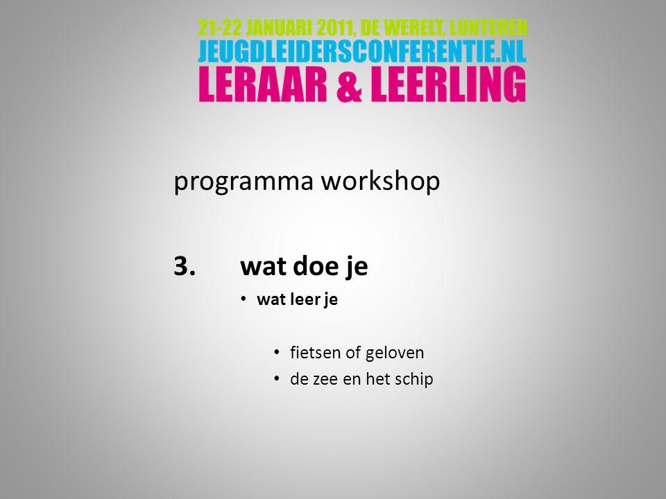 programma workshop 3. wat doe je wat leer je fietsen of geloven