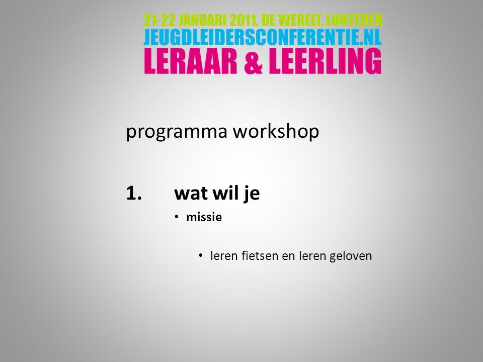 programma workshop 1. wat wil je missie leren fietsen en leren geloven