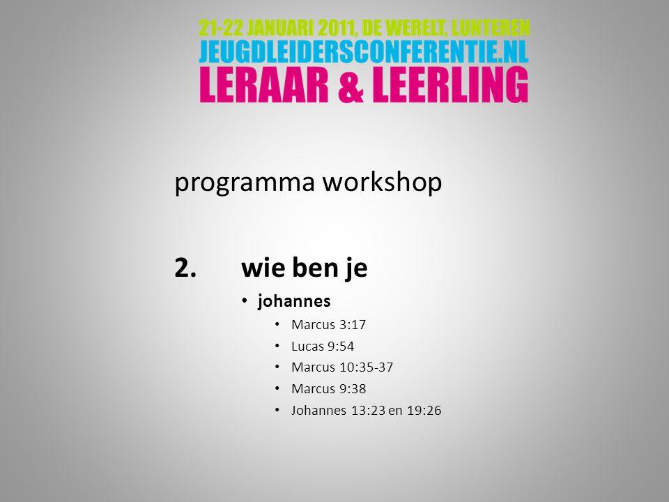 programma workshop 2. wie ben je johannes Marcus 3:17 Lucas 9:54
