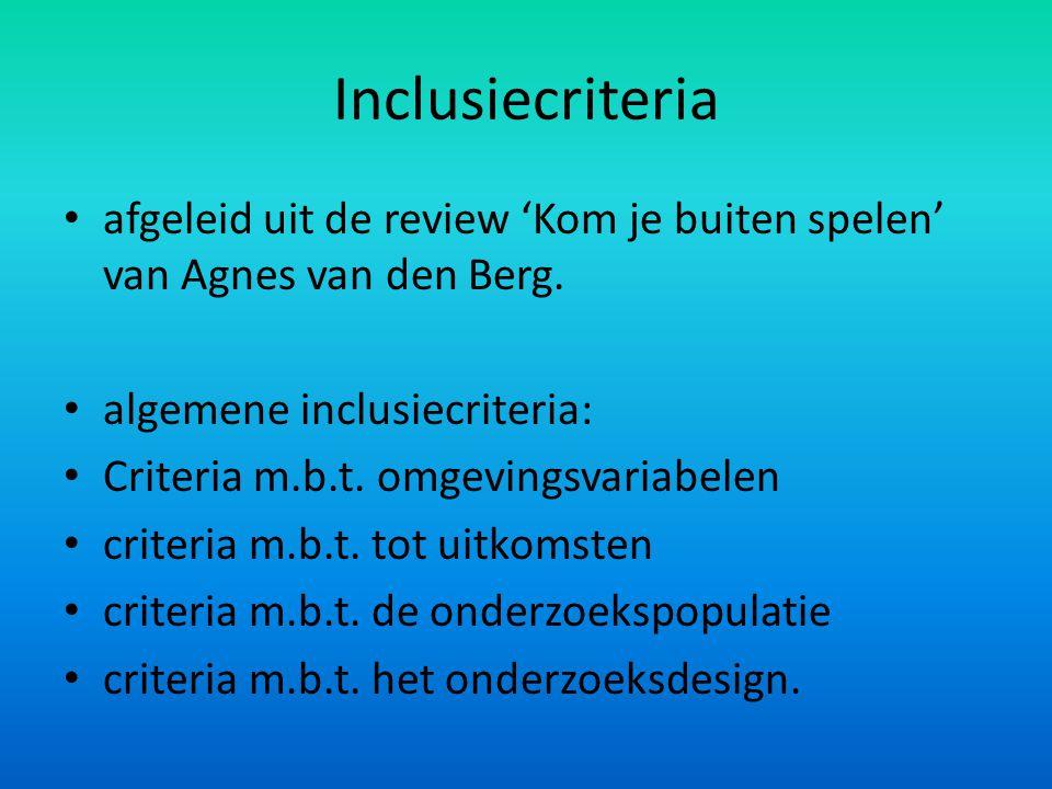 Inclusiecriteria afgeleid uit de review 'Kom je buiten spelen' van Agnes van den Berg. algemene inclusiecriteria: