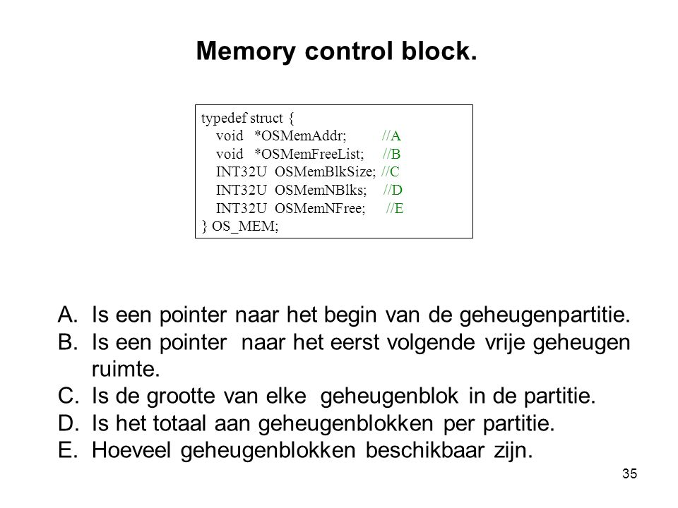 Memory control block. typedef struct { void *OSMemAddr; //A. void *OSMemFreeList; //B.