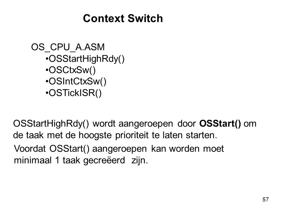 Context Switch OS_CPU_A.ASM OSStartHighRdy() OSCtxSw() OSIntCtxSw()