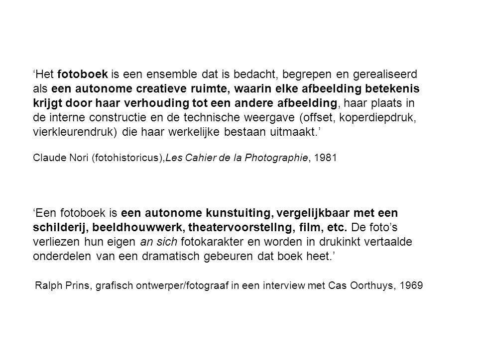 'Het fotoboek is een ensemble dat is bedacht, begrepen en gerealiseerd als een autonome creatieve ruimte, waarin elke afbeelding betekenis krijgt door haar verhouding tot een andere afbeelding, haar plaats in de interne constructie en de technische weergave (offset, koperdiepdruk, vierkleurendruk) die haar werkelijke bestaan uitmaakt.' Claude Nori (fotohistoricus),Les Cahier de la Photographie, 1981