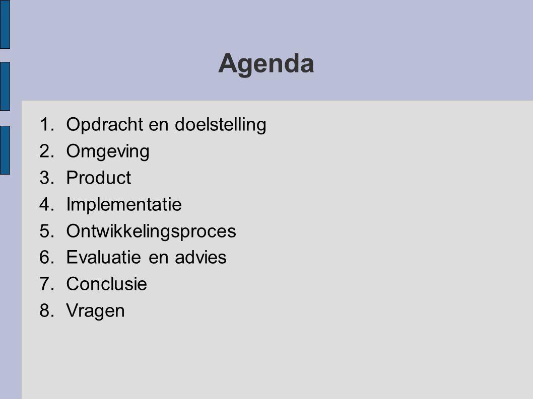 Agenda Opdracht en doelstelling Omgeving Product Implementatie