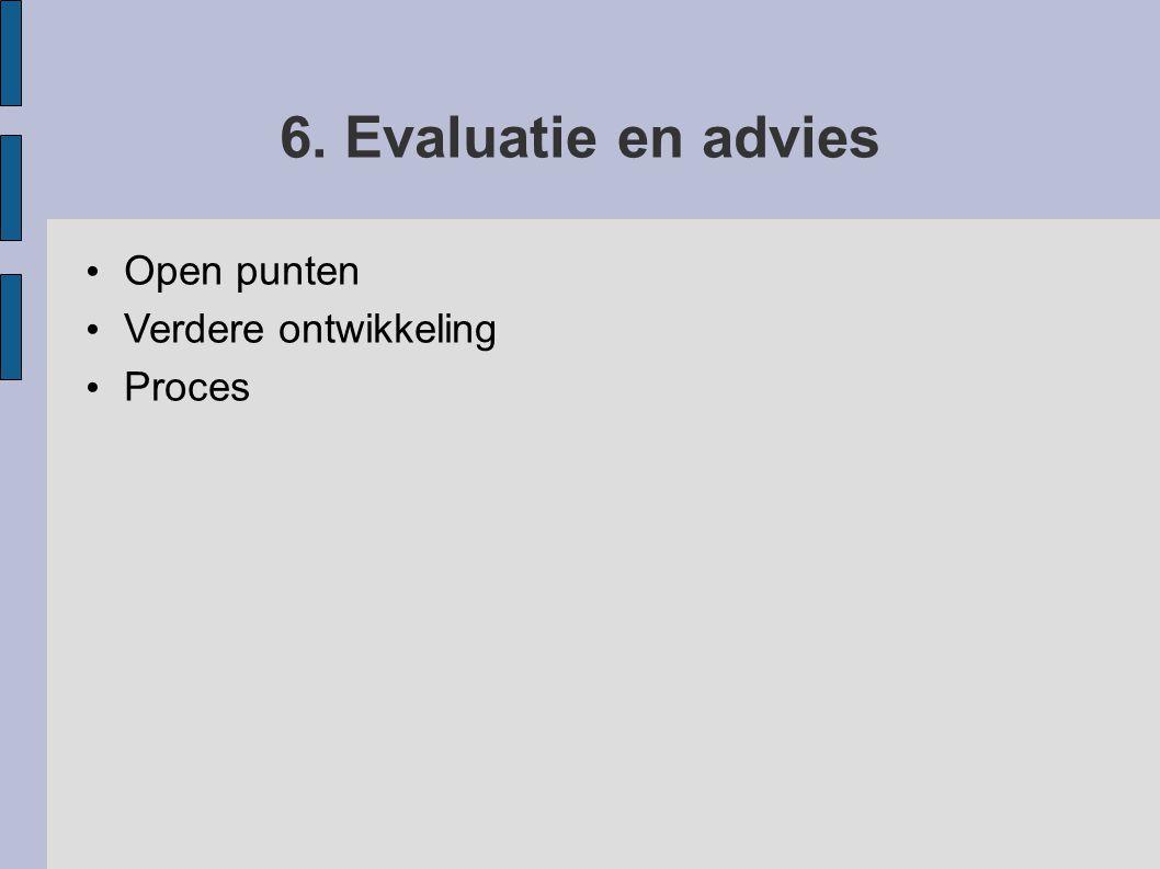 6. Evaluatie en advies Open punten Verdere ontwikkeling Proces