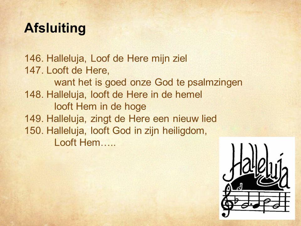 Afsluiting 146. Halleluja, Loof de Here mijn ziel