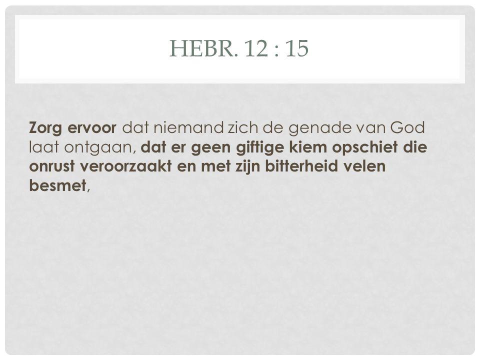 Hebr. 12 : 15