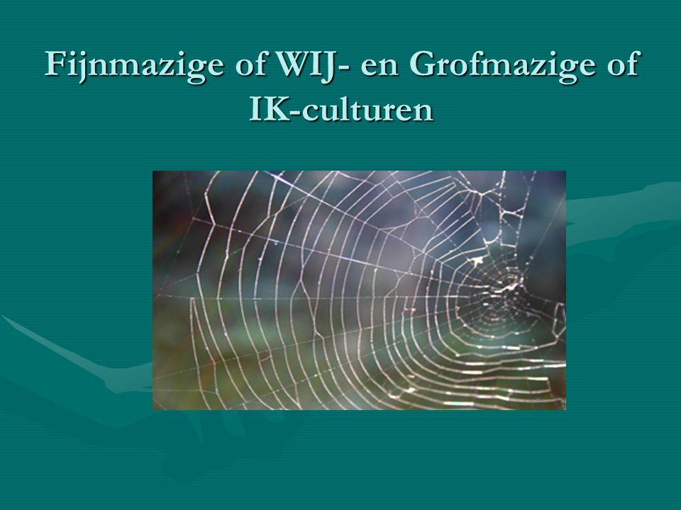Fijnmazige of WIJ- en Grofmazige of IK-culturen