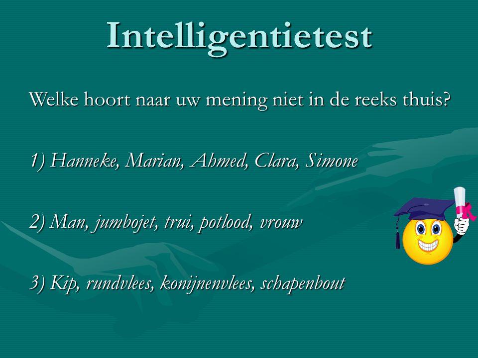 Intelligentietest Welke hoort naar uw mening niet in de reeks thuis