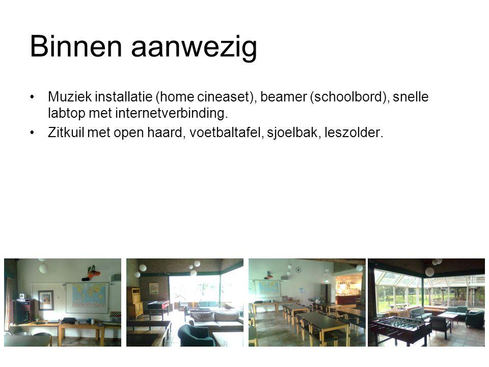 Binnen aanwezig Muziek installatie (home cineaset), beamer (schoolbord), snelle labtop met internetverbinding.
