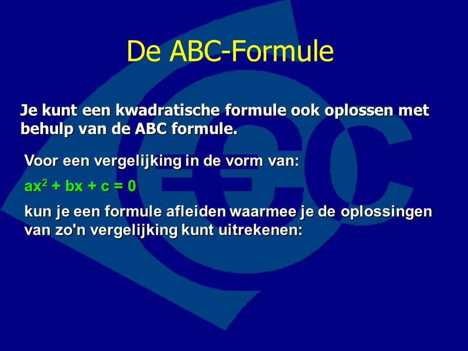 De ABC-Formule Je kunt een kwadratische formule ook oplossen met behulp van de ABC formule. Voor een vergelijking in de vorm van: