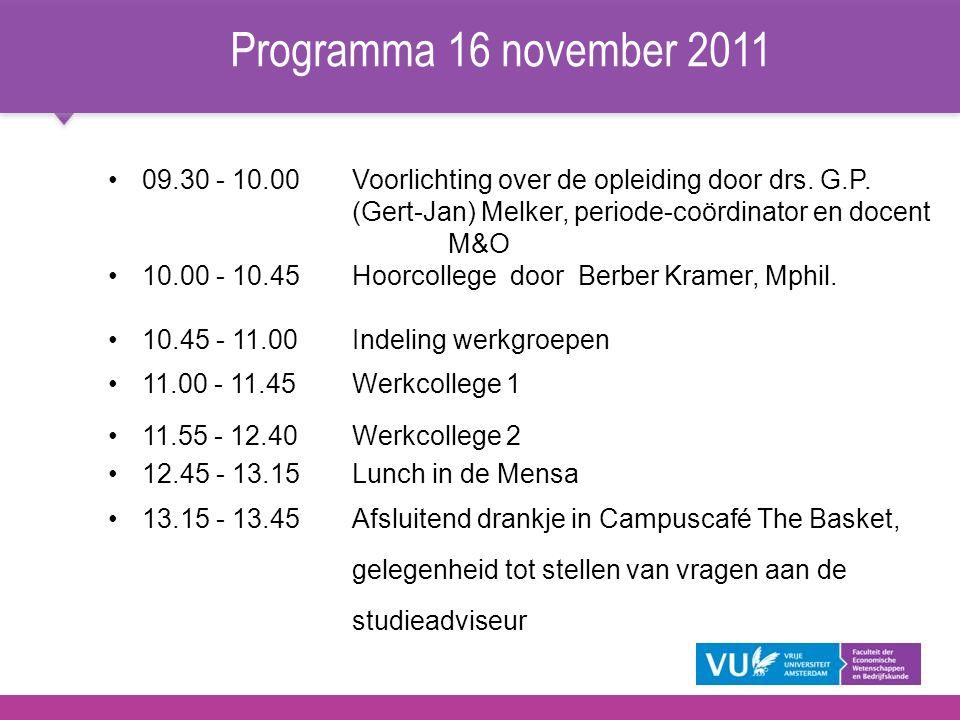 Programma 16 november 2011 09.30 - 10.00 Voorlichting over de opleiding door drs. G.P. (Gert-Jan) Melker, periode-coördinator en docent M&O.