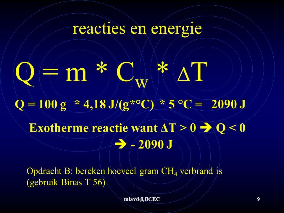 Q = m * Cw * ΔT reacties en energie Q = 100 g * 4,18 J/(g*°C) * 5 °C =