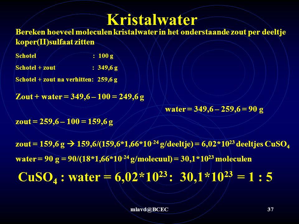 Kristalwater CuSO4 : water = 6,02*1023 : 30,1*1023 = 1 : 5