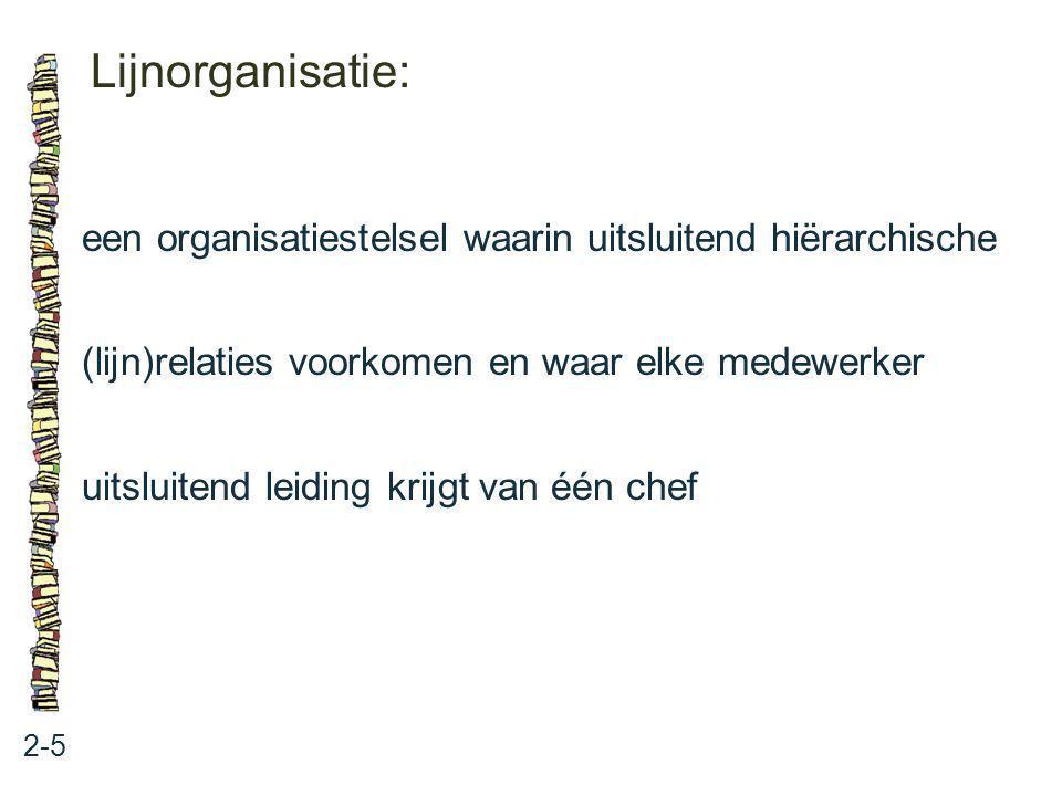 Lijnorganisatie: een organisatiestelsel waarin uitsluitend hiërarchische. (lijn)relaties voorkomen en waar elke medewerker.