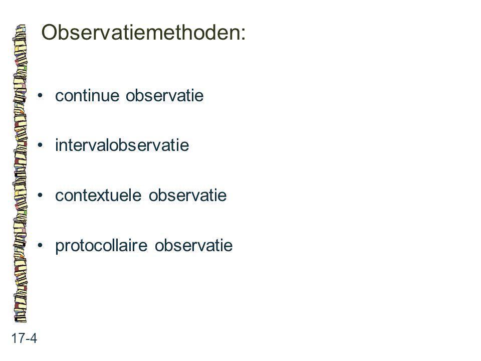 Observatiemethoden: • continue observatie • intervalobservatie