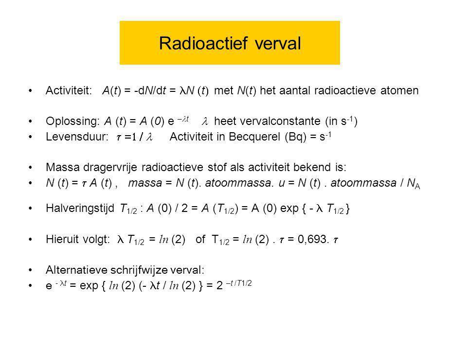 Radioactief verval Activiteit: A(t) = -dN/dt = lN (t) met N(t) het aantal radioactieve atomen.