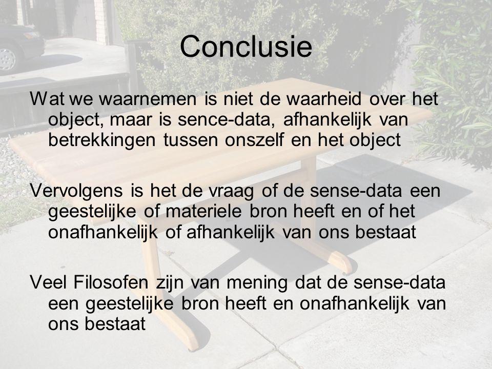 Conclusie Wat we waarnemen is niet de waarheid over het object, maar is sence-data, afhankelijk van betrekkingen tussen onszelf en het object.