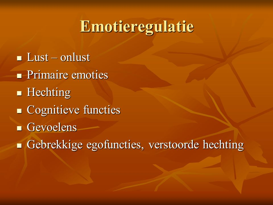 Emotieregulatie Lust – onlust Primaire emoties Hechting