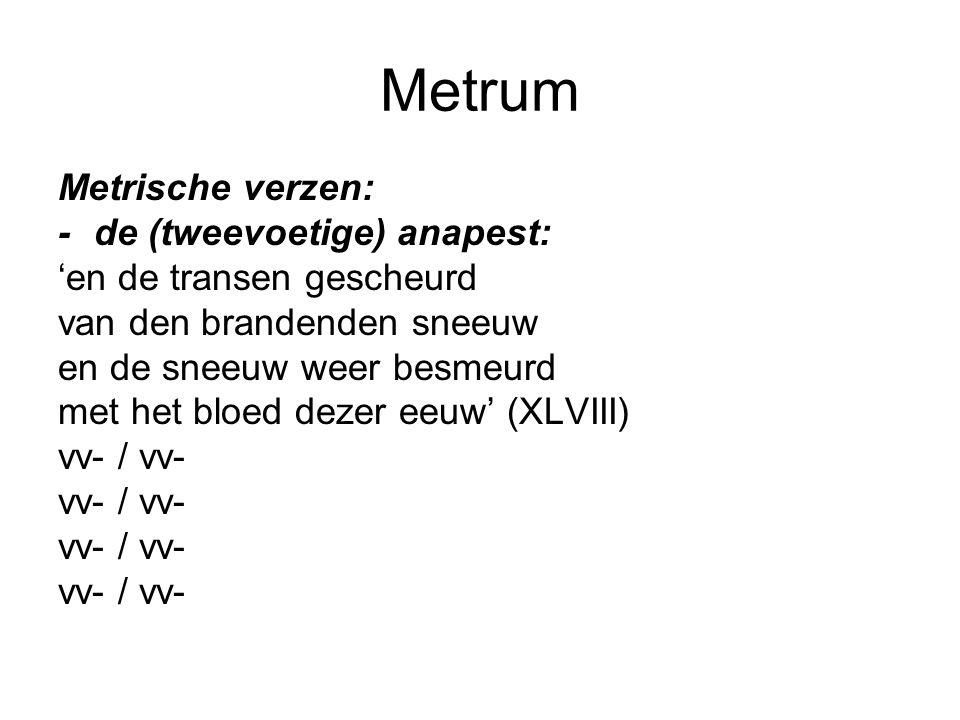 Metrum Metrische verzen: - de (tweevoetige) anapest: