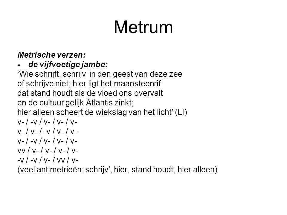 Metrum Metrische verzen: - de vijfvoetige jambe: