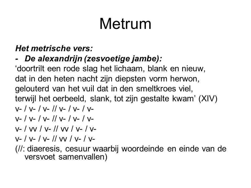 Metrum Het metrische vers: - De alexandrijn (zesvoetige jambe):