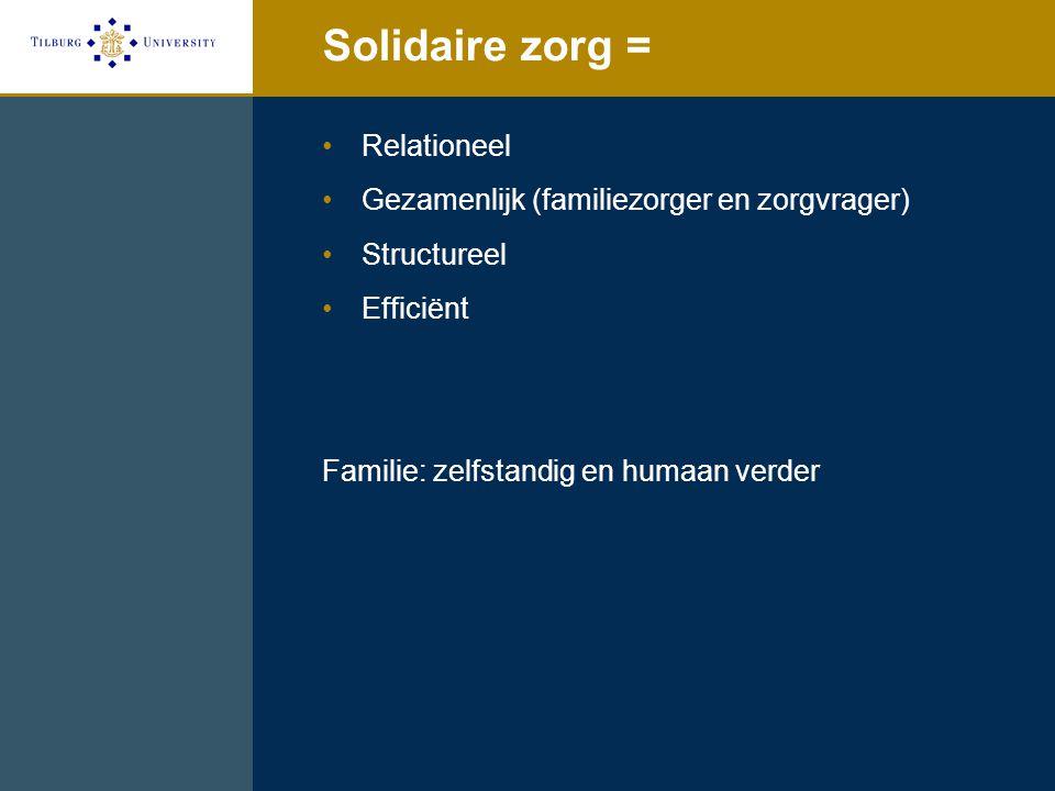 Solidaire zorg = Relationeel Gezamenlijk (familiezorger en zorgvrager)