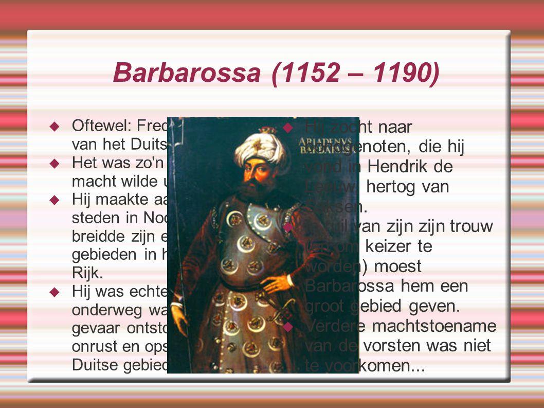 Barbarossa (1152 – 1190) Oftewel: Frederik I, koning van het Duitse Rijk. Het was zo n vorst die zijn macht wilde uitbreiden.