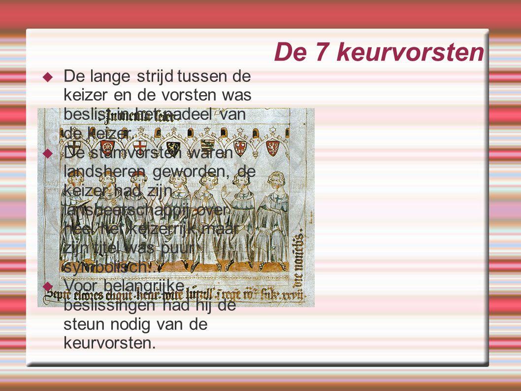 De 7 keurvorsten De lange strijd tussen de keizer en de vorsten was beslist in het nadeel van de keizer.
