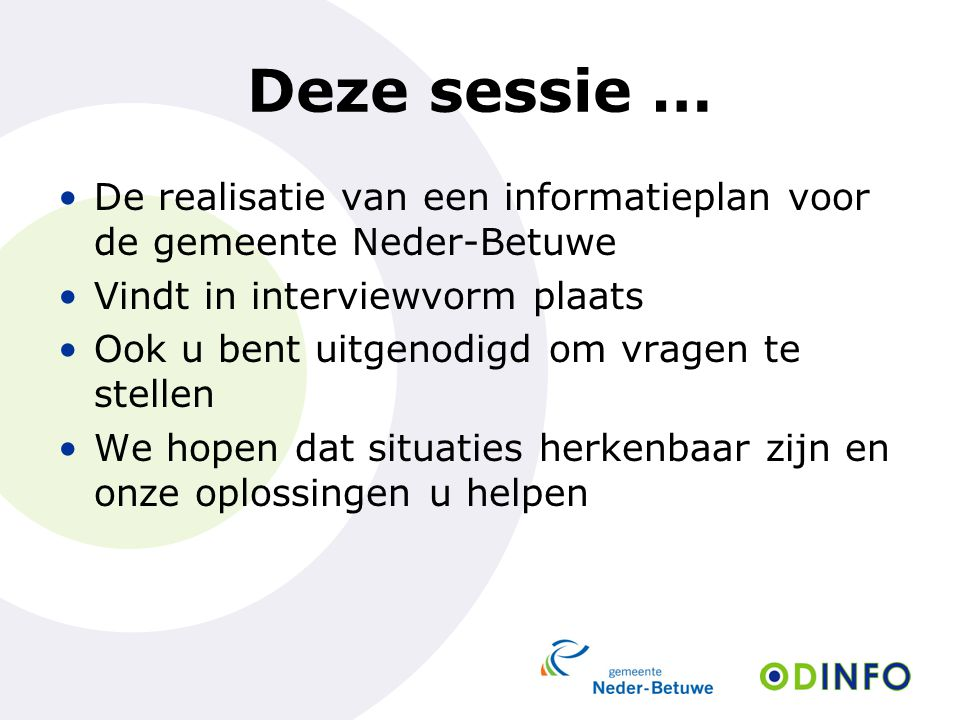 Deze sessie … De realisatie van een informatieplan voor de gemeente Neder-Betuwe. Vindt in interviewvorm plaats.
