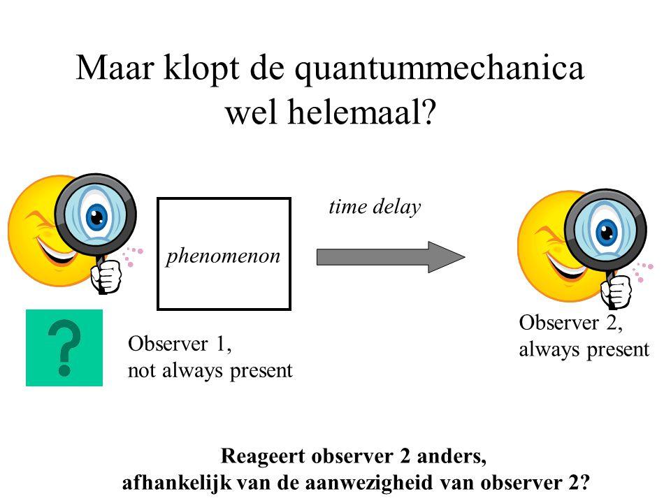 Maar klopt de quantummechanica wel helemaal