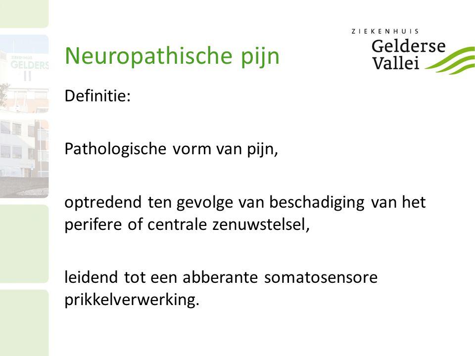 Neuropathische pijn Definitie: Pathologische vorm van pijn,