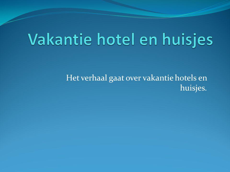 Vakantie hotel en huisjes