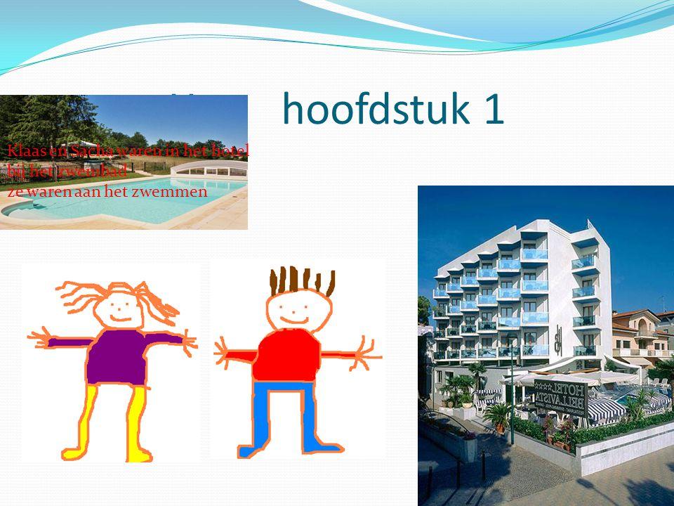 H hoofdstuk 1 Klaas en Sacha waren in het hotel bij het zwembad ze waren aan het zwemmen