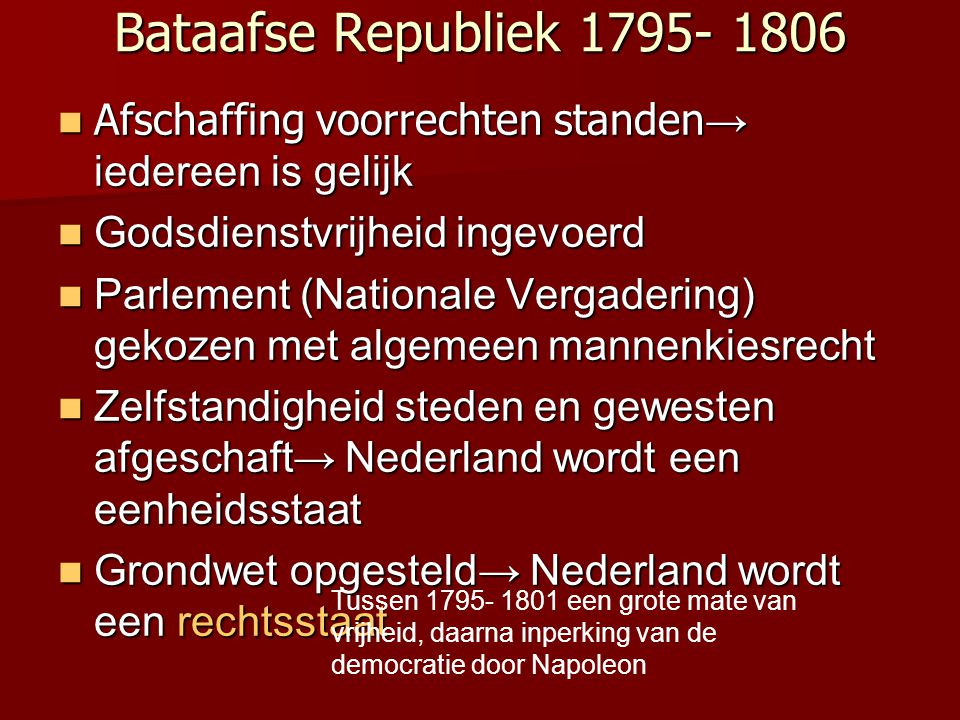 Bataafse Republiek 1795- 1806 Afschaffing voorrechten standen→ iedereen is gelijk. Godsdienstvrijheid ingevoerd.