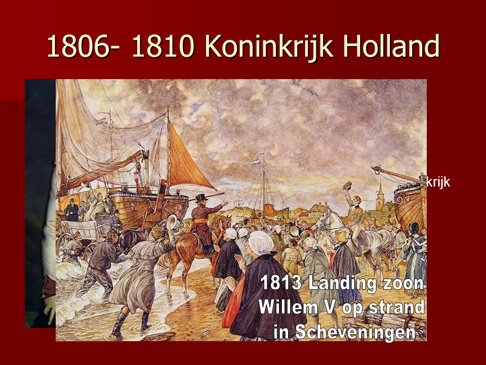 1806- 1810 Koninkrijk Holland 1813 Landing zoon Willem V op strand