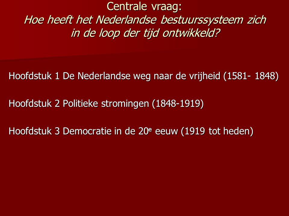 Centrale vraag: Hoe heeft het Nederlandse bestuurssysteem zich in de loop der tijd ontwikkeld