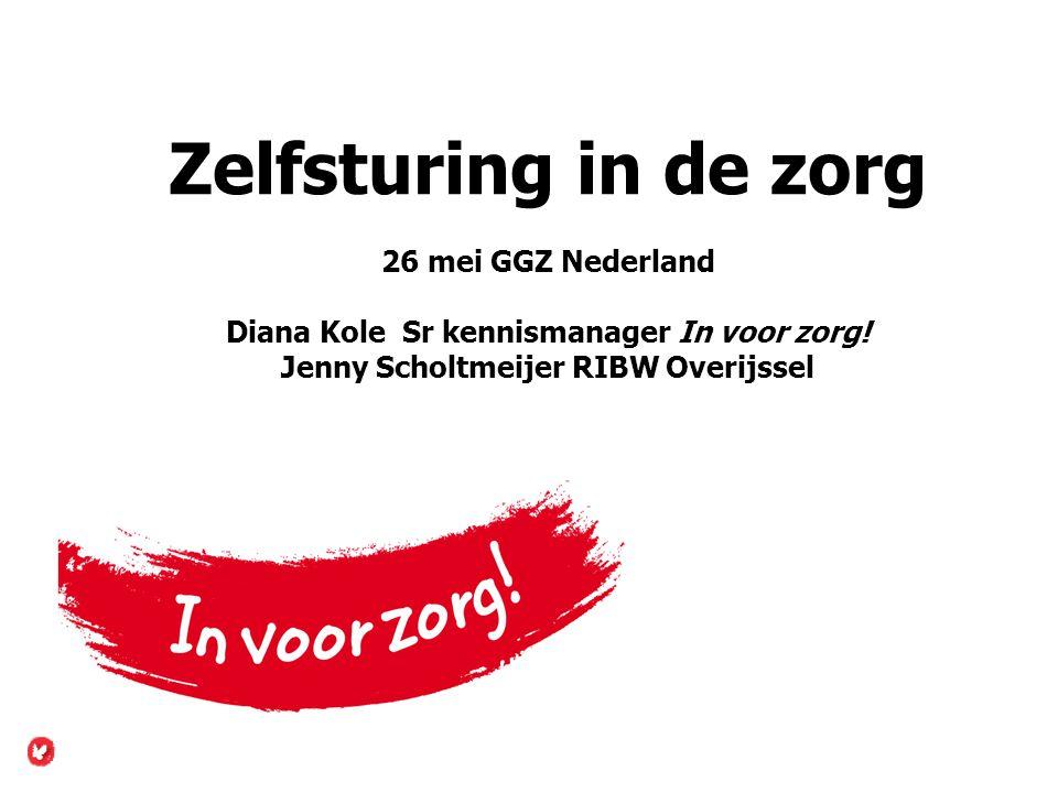Zelfsturing in de zorg 26 mei GGZ Nederland Diana Kole Sr kennismanager In voor zorg! Jenny Scholtmeijer RIBW Overijssel